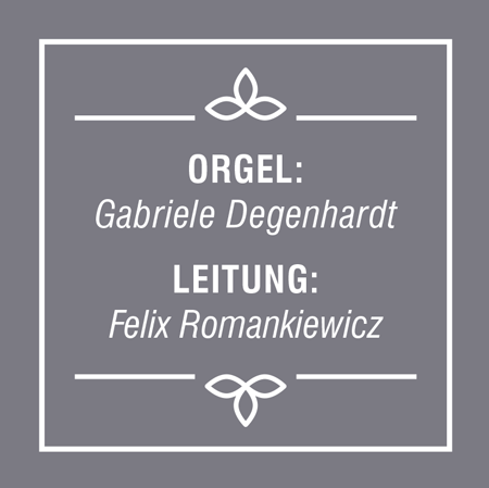 Bild mit Text Orgel: gabriele Degenhardt, Leitung: Felix Romankiewicz